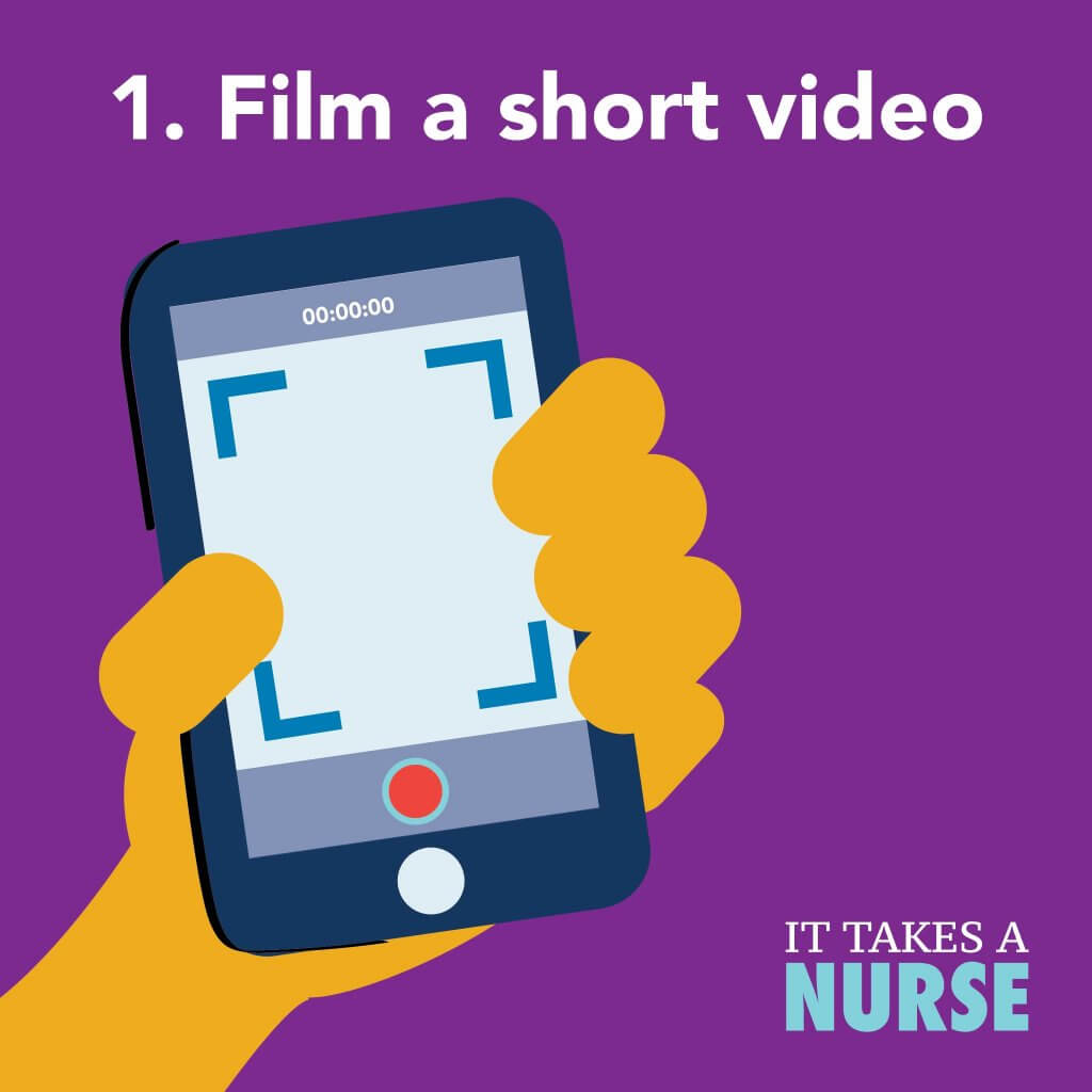 It Takes a Nurse Nurses Week Video Contest gif. 1. Film a short video