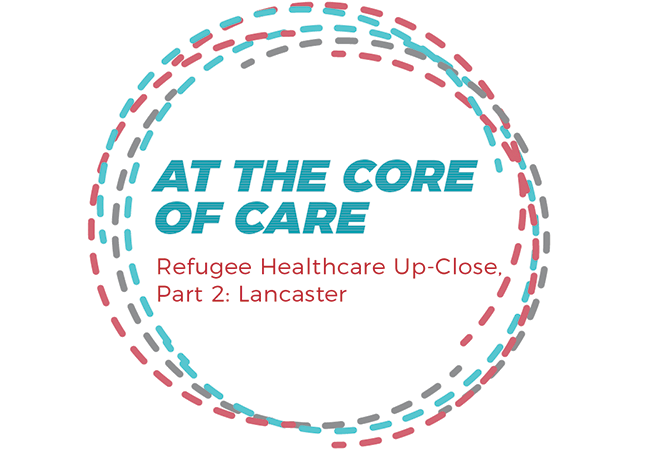 At the Core of Care podcast logo - with the name of the episode: Refugee Healthcare Up-Close, Part 2: Lancaster